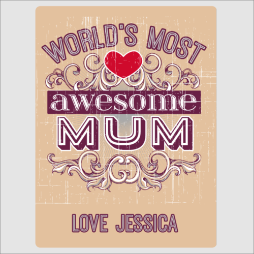 Worlds Most Awesome mum
